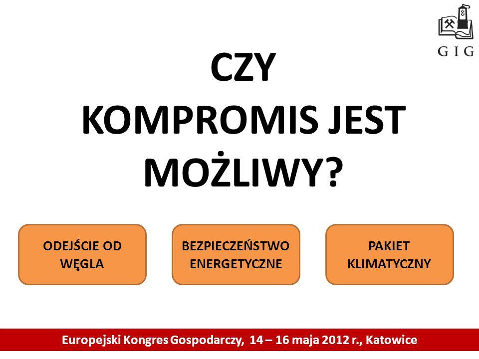 Europejski Kongres Gospodarczy, 14 – 16 maja 2012 r., Katowice CZY KOMPROMIS JEST MOŻLIWY? ODEJŚCIE OD WĘGLA BEZPIECZEŃSTWO ENERGETYCZNE PAKIET KLIMAT