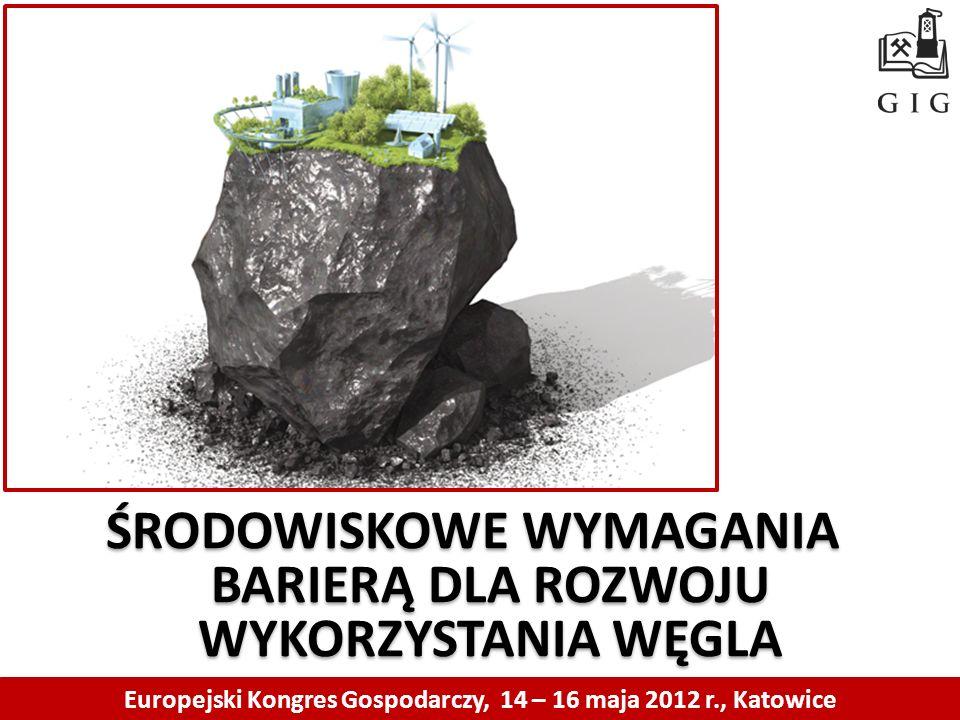 ………… Europejski Kongres Gospodarczy, 14 – 16 maja 2012 r., Katowice ŚRODOWISKOWE WYMAGANIA BARIERĄ DLA ROZWOJU WYKORZYSTANIA WĘGLA