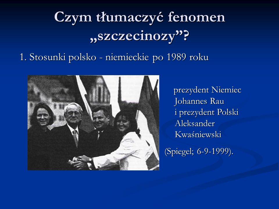 Czym tłumaczyć fenomen szczecinozy. 1. Stosunki polsko - niemieckie po 1989 roku 1.