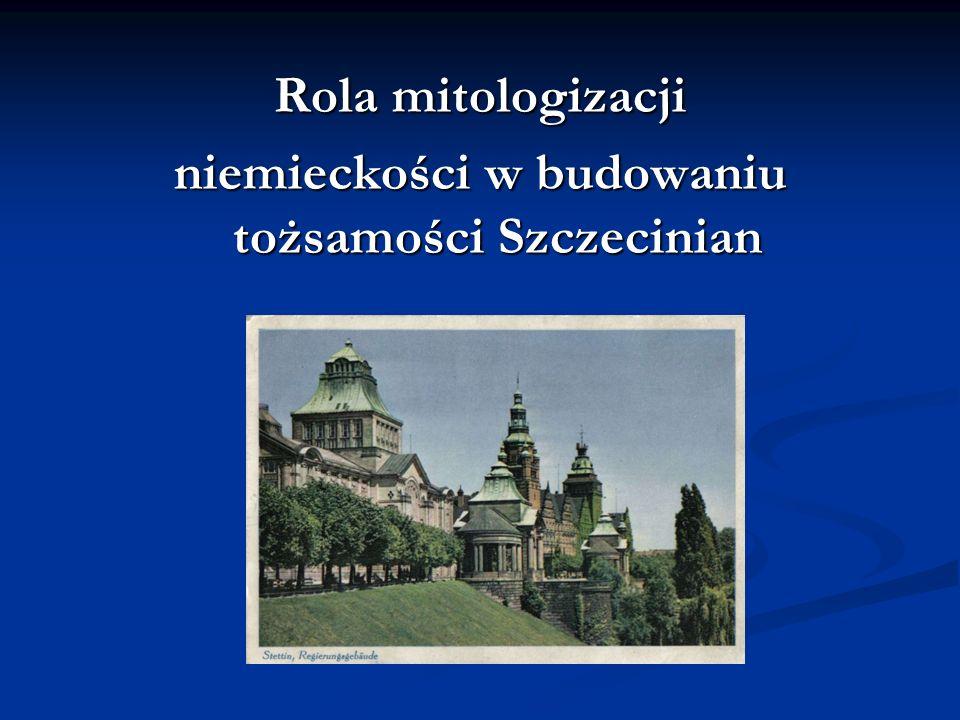 Rola mitologizacji niemieckości w budowaniu tożsamości Szczecinian