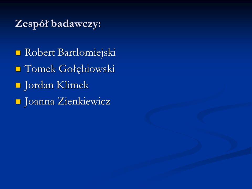 Zespół badawczy: Robert Bartłomiejski Robert Bartłomiejski Tomek Gołębiowski Tomek Gołębiowski Jordan Klimek Jordan Klimek Joanna Zienkiewicz Joanna Zienkiewicz
