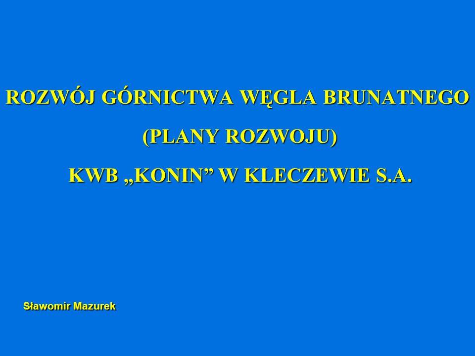 ROZWÓJ GÓRNICTWA WĘGLA BRUNATNEGO (PLANY ROZWOJU) KWB KONIN W KLECZEWIE S.A. Sławomir Mazurek Sławomir Mazurek