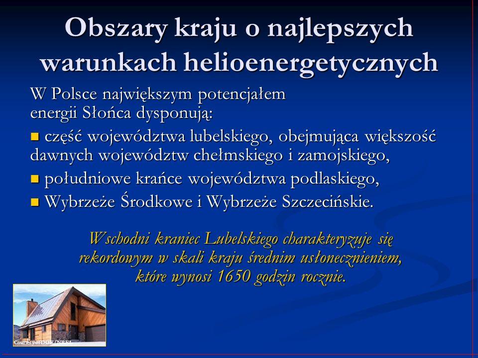 Obszary kraju o najlepszych warunkach helioenergetycznych W Polsce największym potencjałem energii Słońca dysponują: część województwa lubelskiego, ob