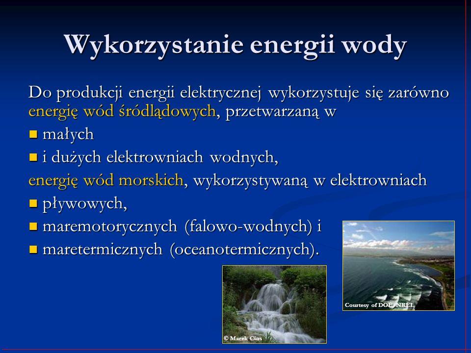 Wykorzystanie energii wody Do produkcji energii elektrycznej wykorzystuje się zarówno energię wód śródlądowych, przetwarzaną w małych małych i dużych