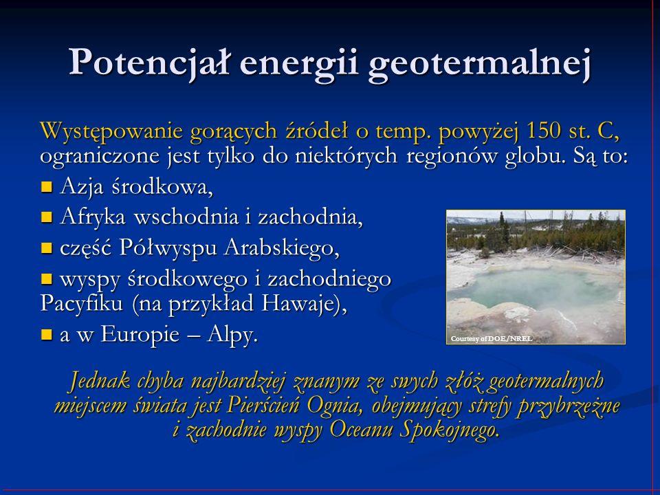 Potencjał energii geotermalnej Występowanie gorących źródeł o temp. powyżej 150 st. C, ograniczone jest tylko do niektórych regionów globu. Są to: Azj