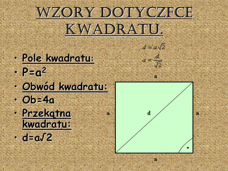 Wzory dotyczące kwadratu. Pole kwadratu :Pole kwadratu : P=a 2P=a 2 Obwód kwadratu:Obwód kwadratu: Ob=4aOb=4a Przekątna kwadratu:Przekątna kwadratu: d