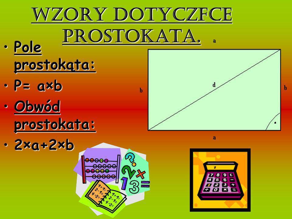 Wzory dotyczące prostokata. Pole prostokąta:Pole prostokąta: P= a×bP= a×b Obwód prostokata:Obwód prostokata: 2×a+2×b2×a+2×b