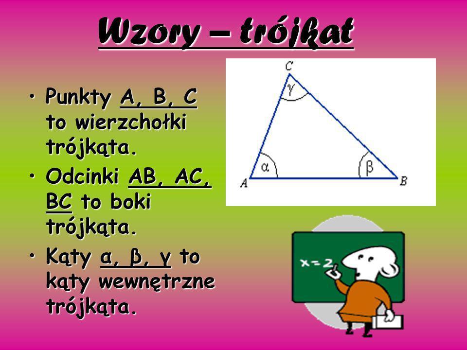 Wzory – trójkat Punkty A, B, C to wierzchołki trójkąta.Punkty A, B, C to wierzchołki trójkąta. Odcinki AB, AC, BC to boki trójkąta.Odcinki AB, AC, BC