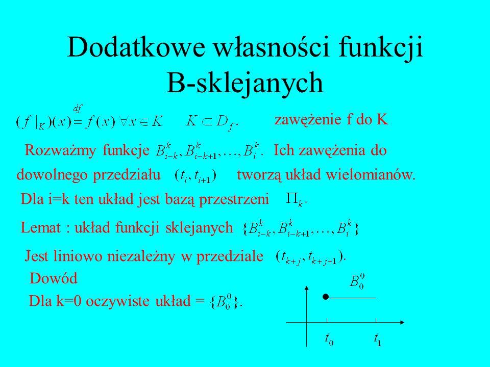 Dodatkowe własności funkcji B-sklejanych zawężenie f do K Rozważmy funkcjeIch zawężenia do dowolnego przedziałutworzą układ wielomianów. Dla i=k ten u