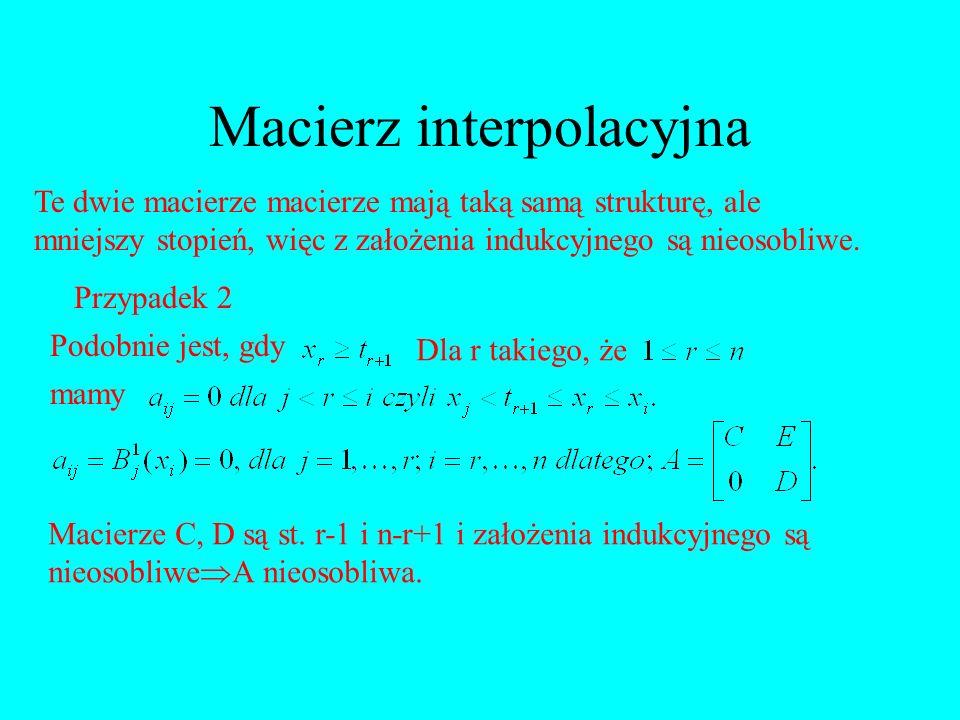 Macierz interpolacyjna Te dwie macierze macierze mają taką samą strukturę, ale mniejszy stopień, więc z założenia indukcyjnego są nieosobliwe. Przypad