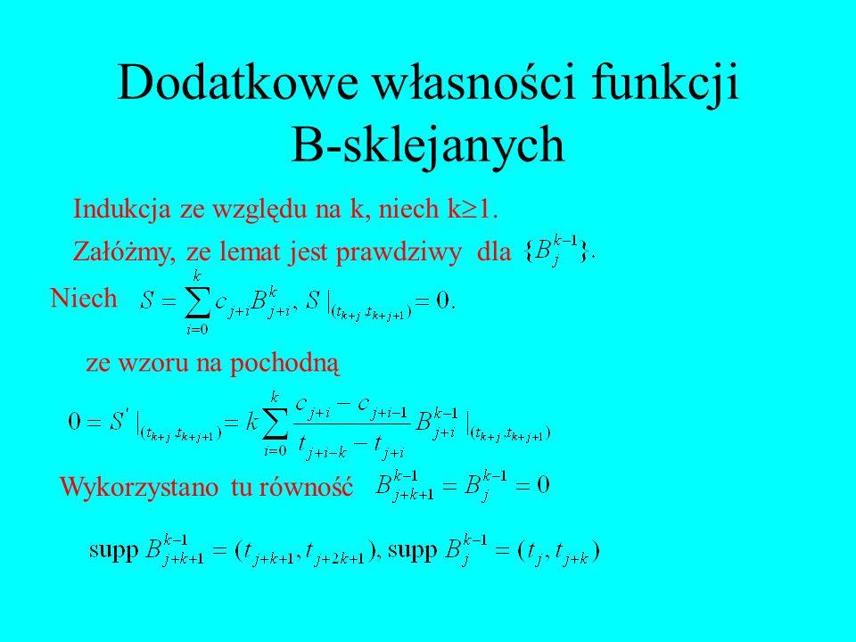 Dodatkowe własności funkcji B-sklejanych Indukcja ze względu na k, niech k 1. Załóżmy, ze lemat jest prawdziwy dla Niech ze wzoru na pochodną Wykorzys