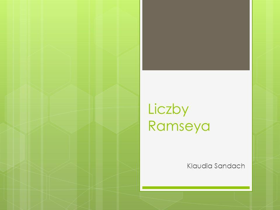 Plan prezentacji: 1.Teoria Ramseya 2. Wartości liczb Ramseya 3.