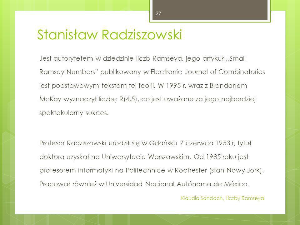 Stanisław Radziszowski Jest autorytetem w dziedzinie liczb Ramseya, jego artykuł Small Ramsey Numbers publikowany w Electronic Journal of Combinatoric