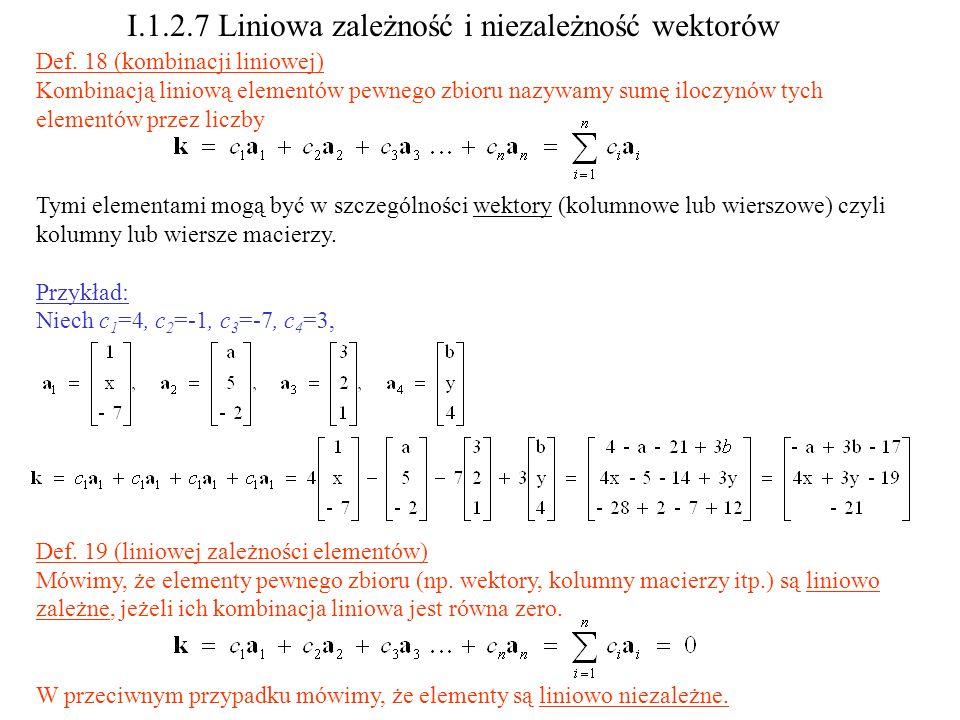 Def. 18 (kombinacji liniowej) Kombinacją liniową elementów pewnego zbioru nazywamy sumę iloczynów tych elementów przez liczby Tymi elementami mogą być
