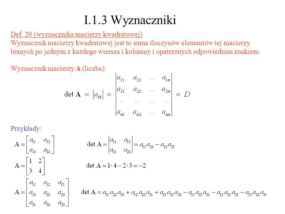 I.1.3 Wyznaczniki Def. 20 (wyznacznika macierzy kwadratowej) Wyznacznik macierzy kwadratowej jest to suma iloczynów elementów tej macierzy branych po