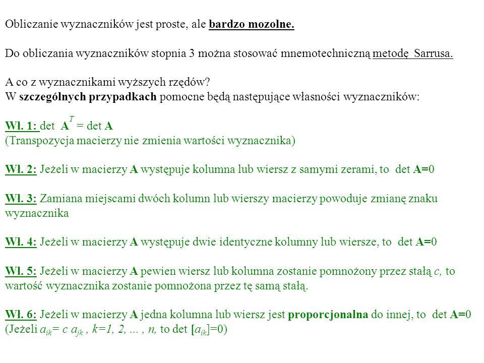 Obliczanie wyznaczników jest proste, ale bardzo mozolne. Do obliczania wyznaczników stopnia 3 można stosować mnemotechniczną metodę Sarrusa. A co z wy
