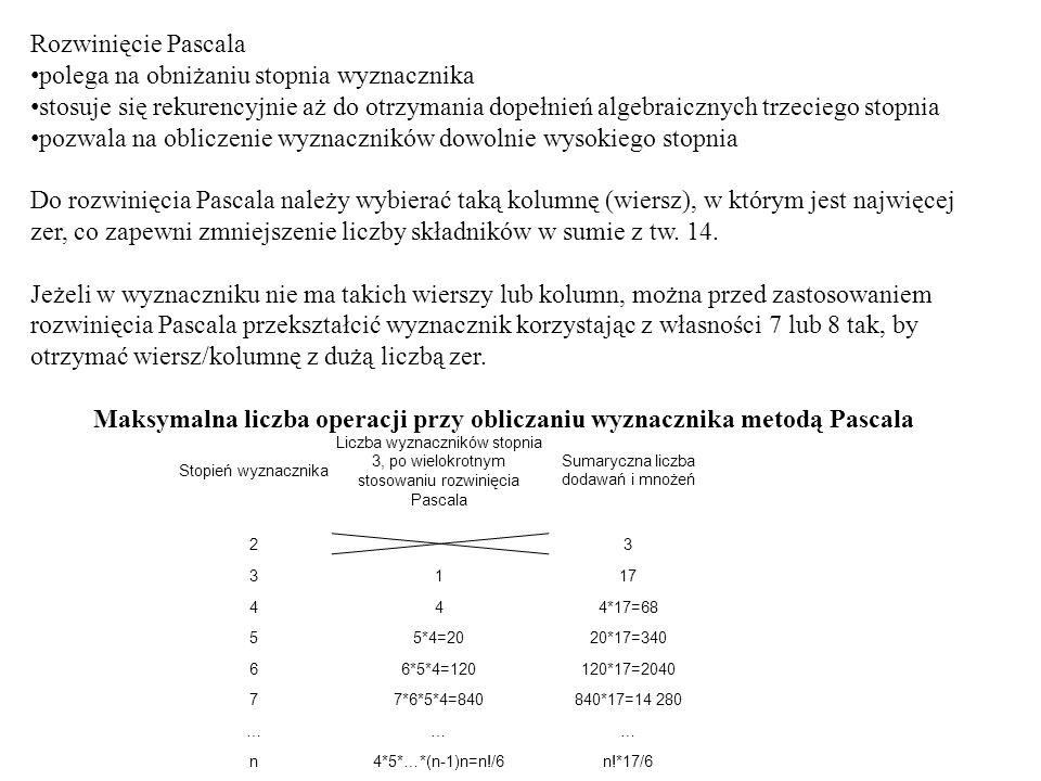 Rozwinięcie Pascala polega na obniżaniu stopnia wyznacznika stosuje się rekurencyjnie aż do otrzymania dopełnień algebraicznych trzeciego stopnia pozw