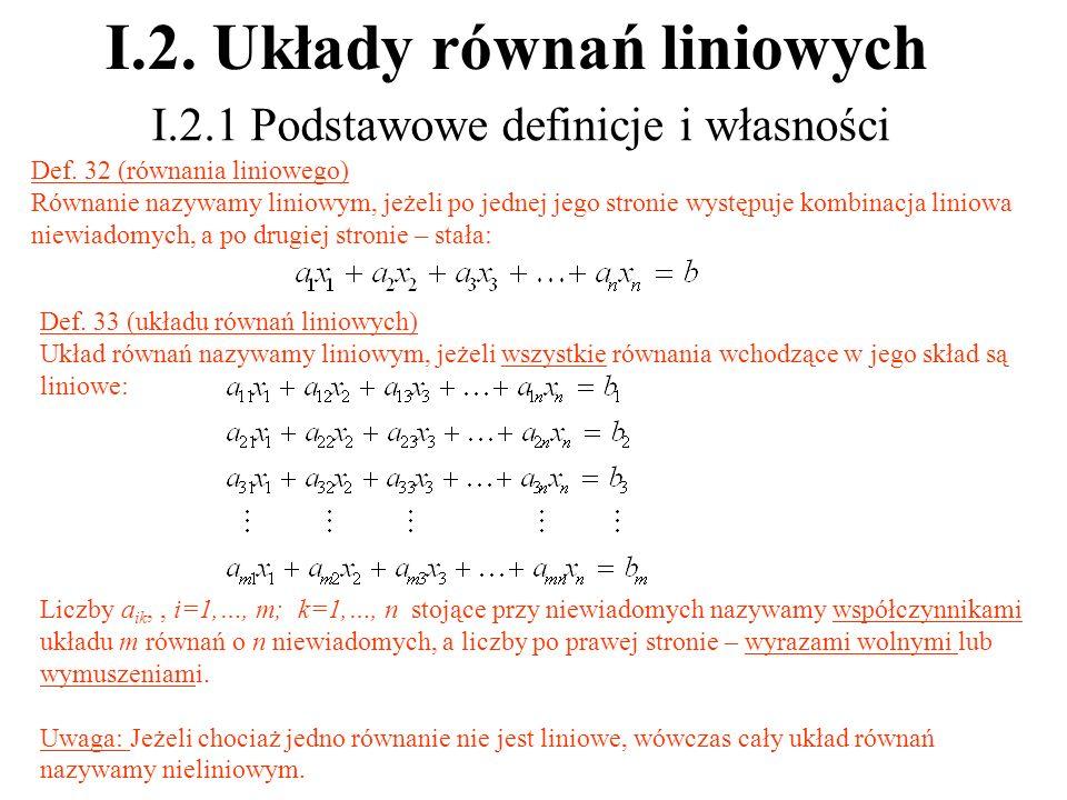 I.2. Układy równań liniowych I.2.1 Podstawowe definicje i własności Def. 32 (równania liniowego) Równanie nazywamy liniowym, jeżeli po jednej jego str