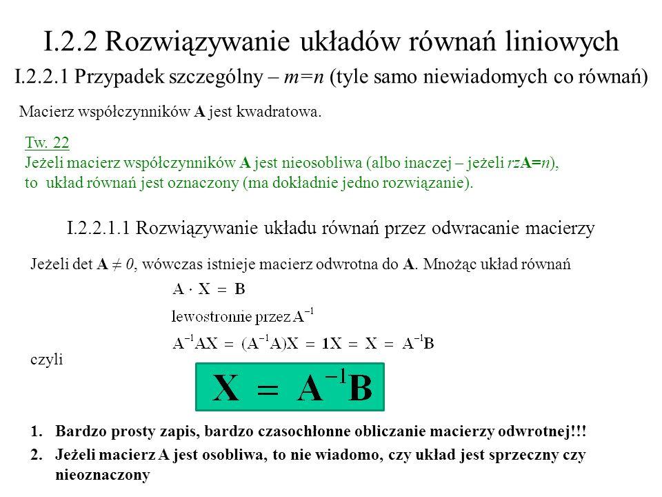 I.2.2 Rozwiązywanie układów równań liniowych I.2.2.1 Przypadek szczególny – m=n (tyle samo niewiadomych co równań) Macierz współczynników A jest kwadr