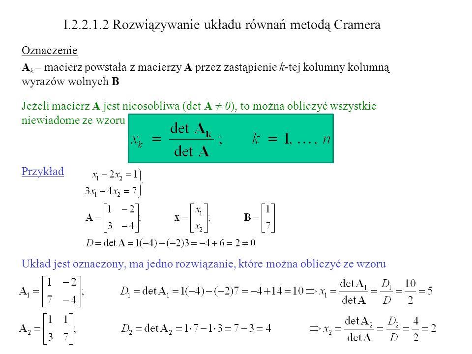 I.2.2.1.2 Rozwiązywanie układu równań metodą Cramera Oznaczenie A k – macierz powstała z macierzy A przez zastąpienie k-tej kolumny kolumną wyrazów wo