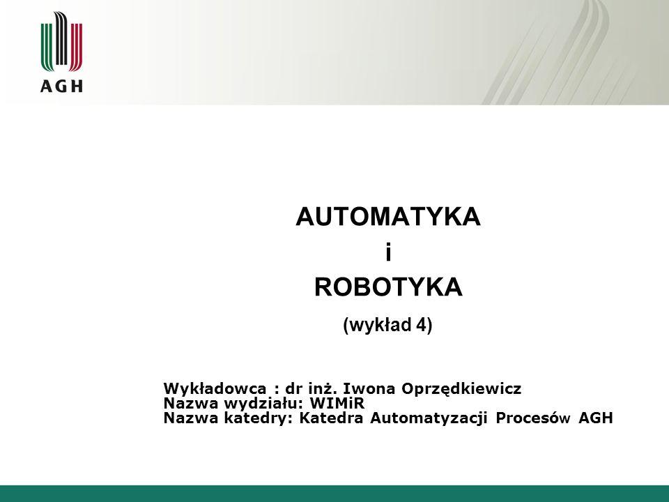 AUTOMATYKA i ROBOTYKA (wykład 4) Wykładowca : dr inż.