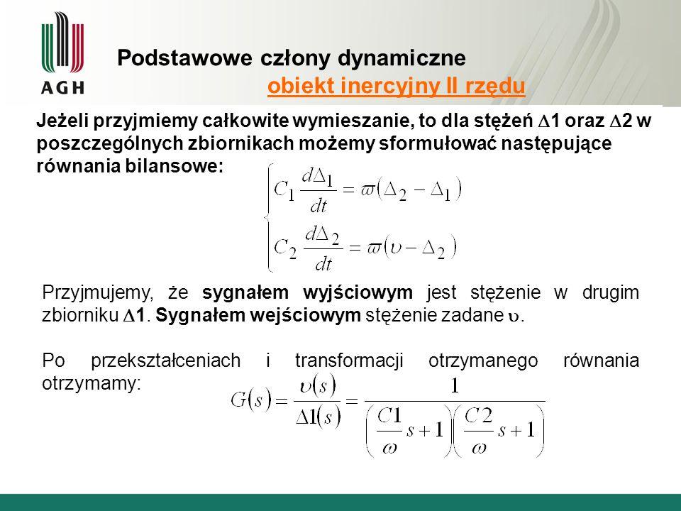 Podstawowe człony dynamiczne obiekt inercyjny II rzędu Jeżeli przyjmiemy całkowite wymieszanie, to dla stężeń 1 oraz 2 w poszczególnych zbiornikach możemy sformułować następujące równania bilansowe: Przyjmujemy, że sygnałem wyjściowym jest stężenie w drugim zbiorniku 1.