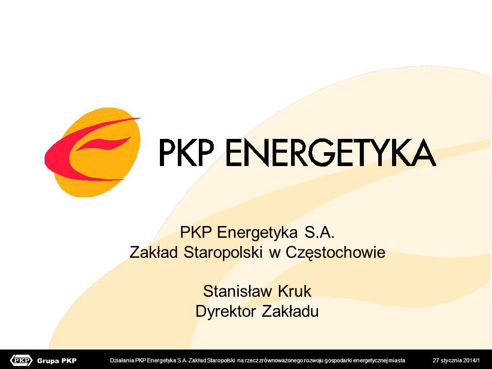 27 stycznia 2014/1 PKP Energetyka S.A. Zakład Staropolski w Częstochowie Stanisław Kruk Dyrektor Zakładu Działania PKP Energetyka S.A. Zakład Staropol