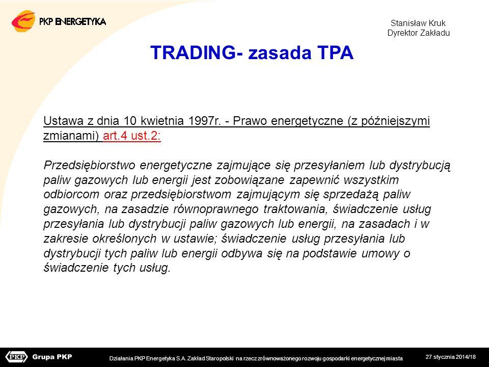 27 stycznia 2014/18 TRADING- zasada TPA Ustawa z dnia 10 kwietnia 1997r. - Prawo energetyczne (z późniejszymi zmianami) art.4 ust.2: Przedsiębiorstwo