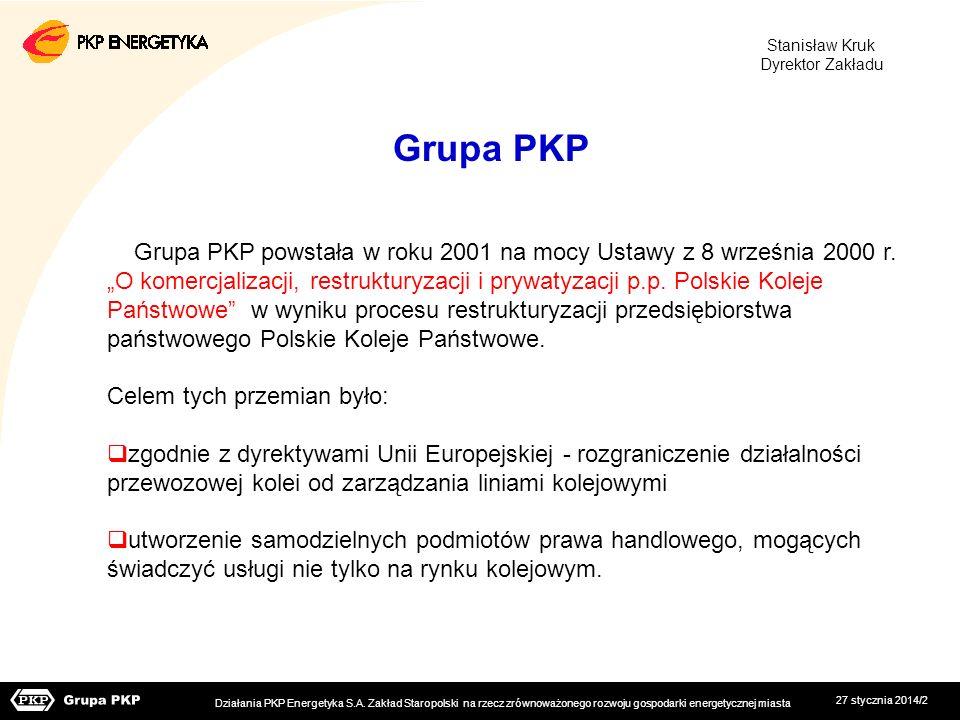 27 stycznia 2014/2 Stanisław Kruk Dyrektor Zakładu Grupa PKP powstała w roku 2001 na mocy Ustawy z 8 września 2000 r. O komercjalizacji, restrukturyza