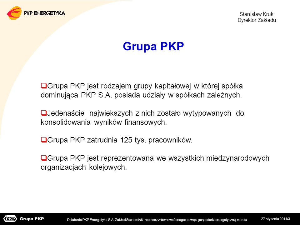 27 stycznia 2014/3 Grupa PKP Grupa PKP jest rodzajem grupy kapitałowej w której spółka dominująca PKP S.A. posiada udziały w spółkach zależnych. Jeden
