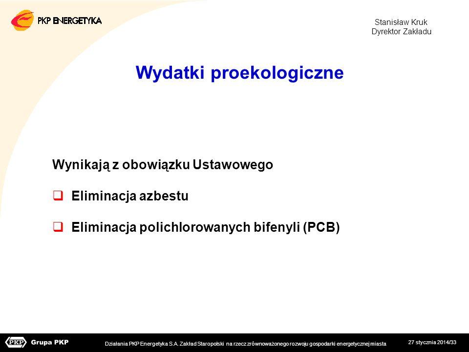 27 stycznia 2014/33 Wynikają z obowiązku Ustawowego Eliminacja azbestu Eliminacja polichlorowanych bifenyli (PCB) Wydatki proekologiczne Działania PKP