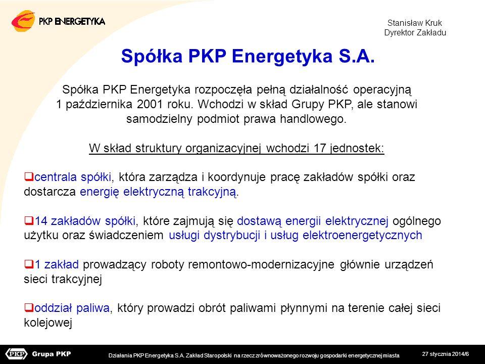 27 stycznia 2014/6 Spółka PKP Energetyka S.A. Spółka PKP Energetyka rozpoczęła pełną działalność operacyjną 1 października 2001 roku. Wchodzi w skład