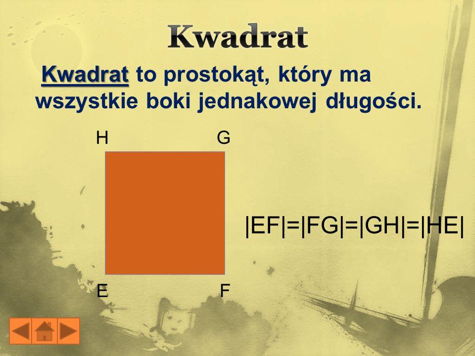 Kwadrat Kwadrat to prostokąt, który ma wszystkie boki jednakowej długości. EF GH |EF|=|FG|=|GH|=|HE|