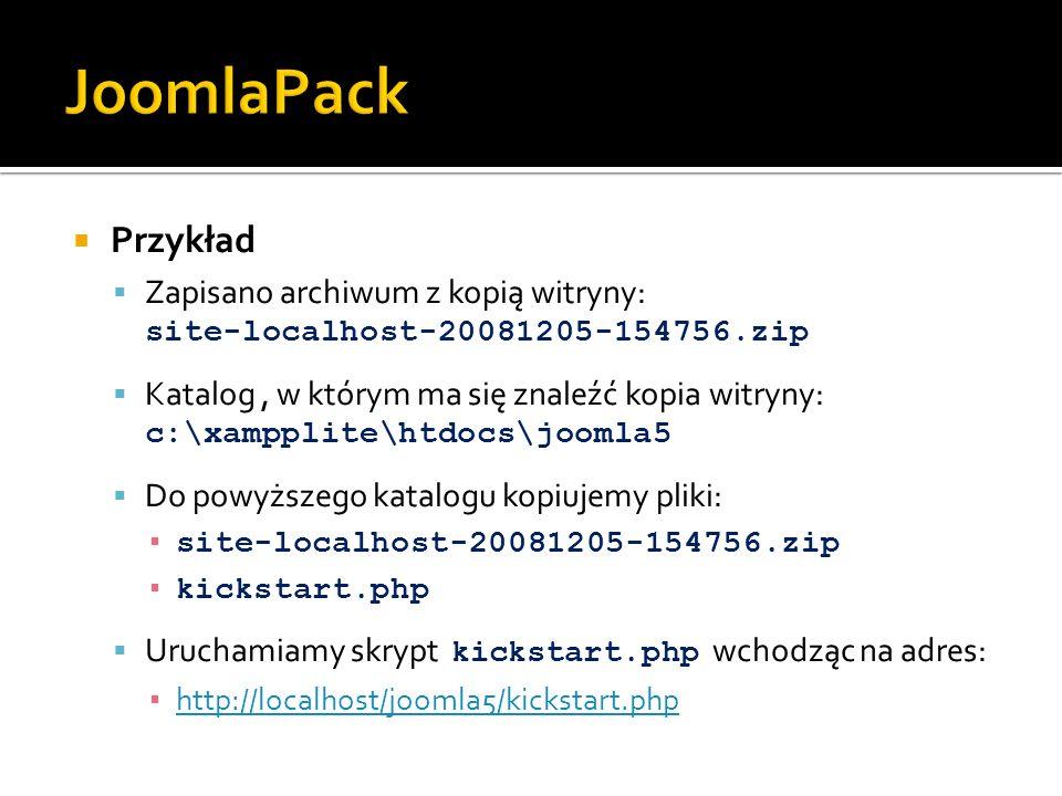 Przykład Zapisano archiwum z kopią witryny: site-localhost-20081205-154756.zip Katalog, w którym ma się znaleźć kopia witryny: c:\xampplite\htdocs\joo