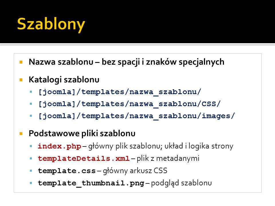 Nazwa szablonu – bez spacji i znaków specjalnych Katalogi szablonu [joomla]/templates/nazwa_szablonu/ [joomla]/templates/nazwa_szablonu/CSS/ [joomla]/