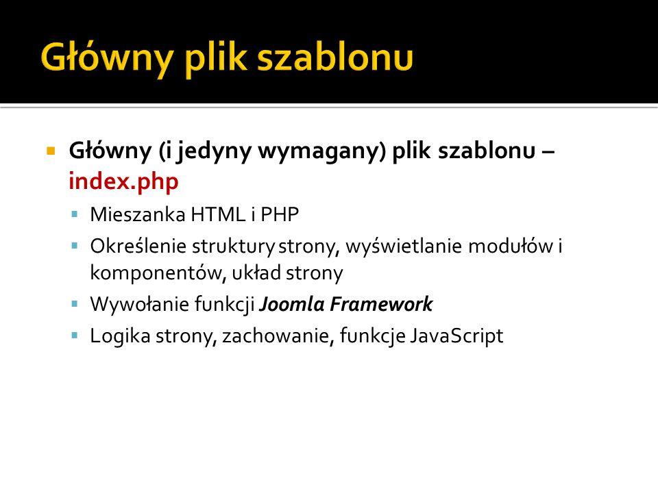 Główny (i jedyny wymagany) plik szablonu – index.php Mieszanka HTML i PHP Określenie struktury strony, wyświetlanie modułów i komponentów, układ stron