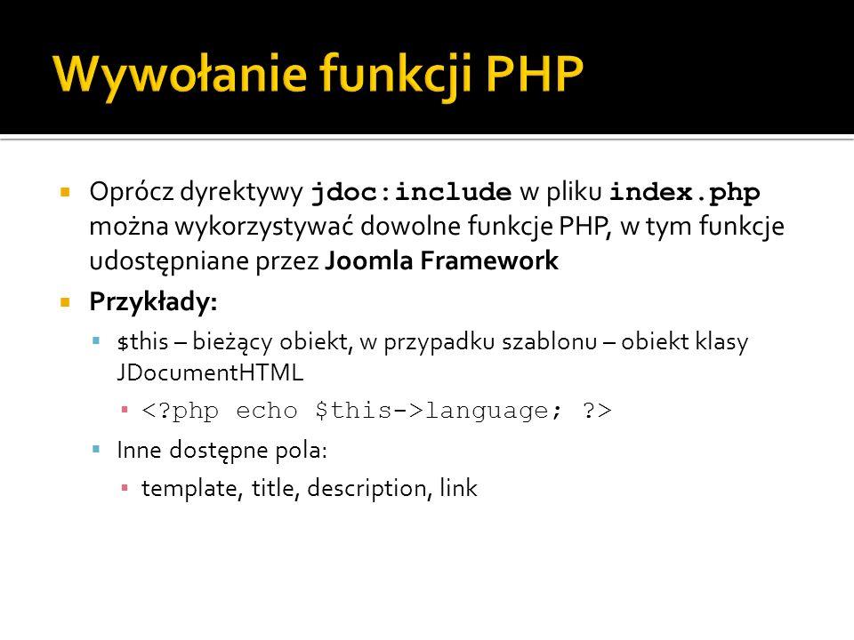 Oprócz dyrektywy jdoc:include w pliku index.php można wykorzystywać dowolne funkcje PHP, w tym funkcje udostępniane przez Joomla Framework Przykłady: