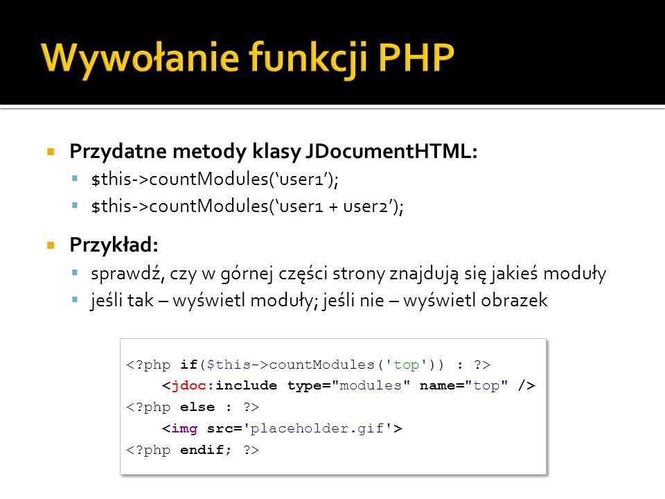 Przydatne metody klasy JDocumentHTML: $this->countModules(user1); $this->countModules(user1 + user2); Przykład: sprawdź, czy w górnej części strony zn