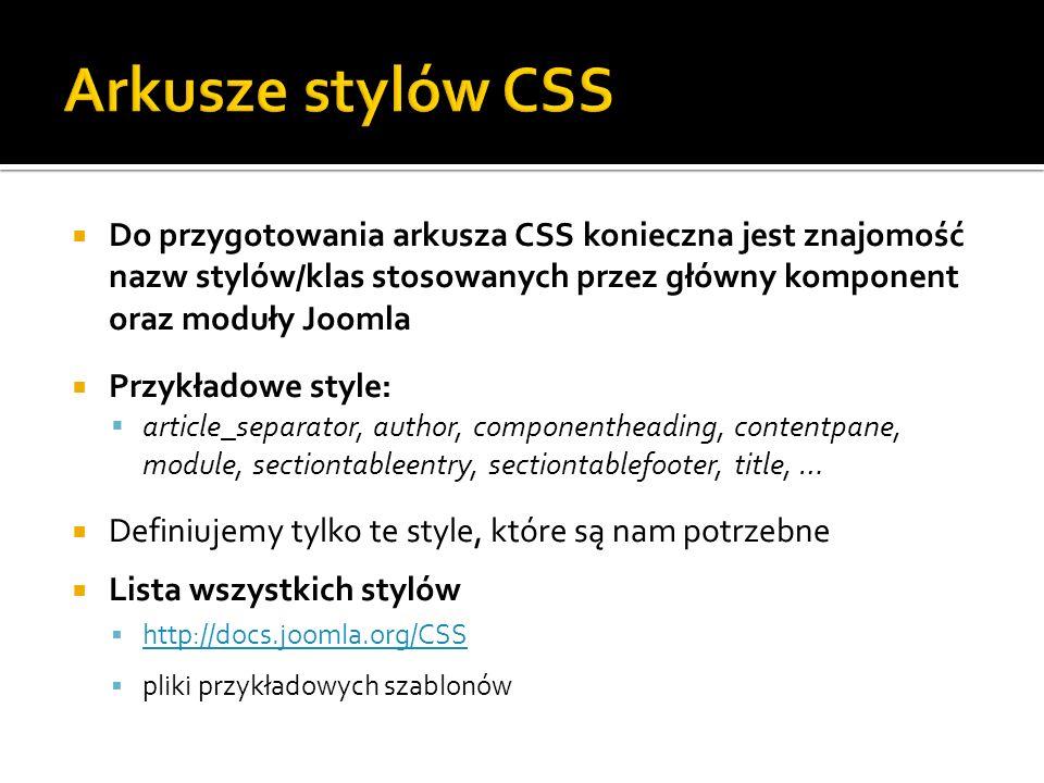 Do przygotowania arkusza CSS konieczna jest znajomość nazw stylów/klas stosowanych przez główny komponent oraz moduły Joomla Przykładowe style: articl