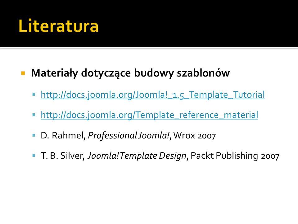 Materiały dotyczące budowy szablonów http://docs.joomla.org/Joomla!_1.5_Template_Tutorial http://docs.joomla.org/Template_reference_material D. Rahmel