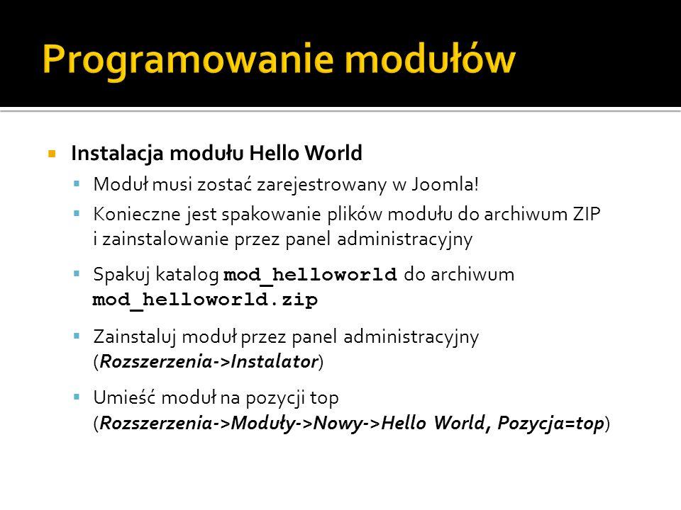 Instalacja modułu Hello World Moduł musi zostać zarejestrowany w Joomla! Konieczne jest spakowanie plików modułu do archiwum ZIP i zainstalowanie prze