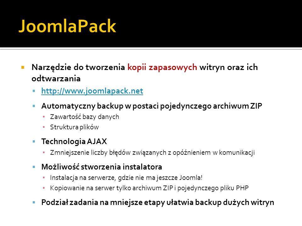 Narzędzie do tworzenia kopii zapasowych witryn oraz ich odtwarzania http://www.joomlapack.net Automatyczny backup w postaci pojedynczego archiwum ZIP