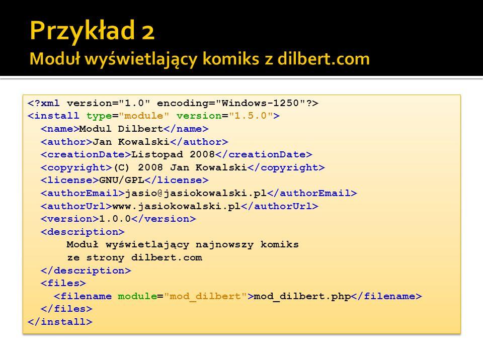 Modul Dilbert Jan Kowalski Listopad 2008 (C) 2008 Jan Kowalski GNU/GPL jasio@jasiokowalski.pl www.jasiokowalski.pl 1.0.0 Moduł wyświetlający najnowszy