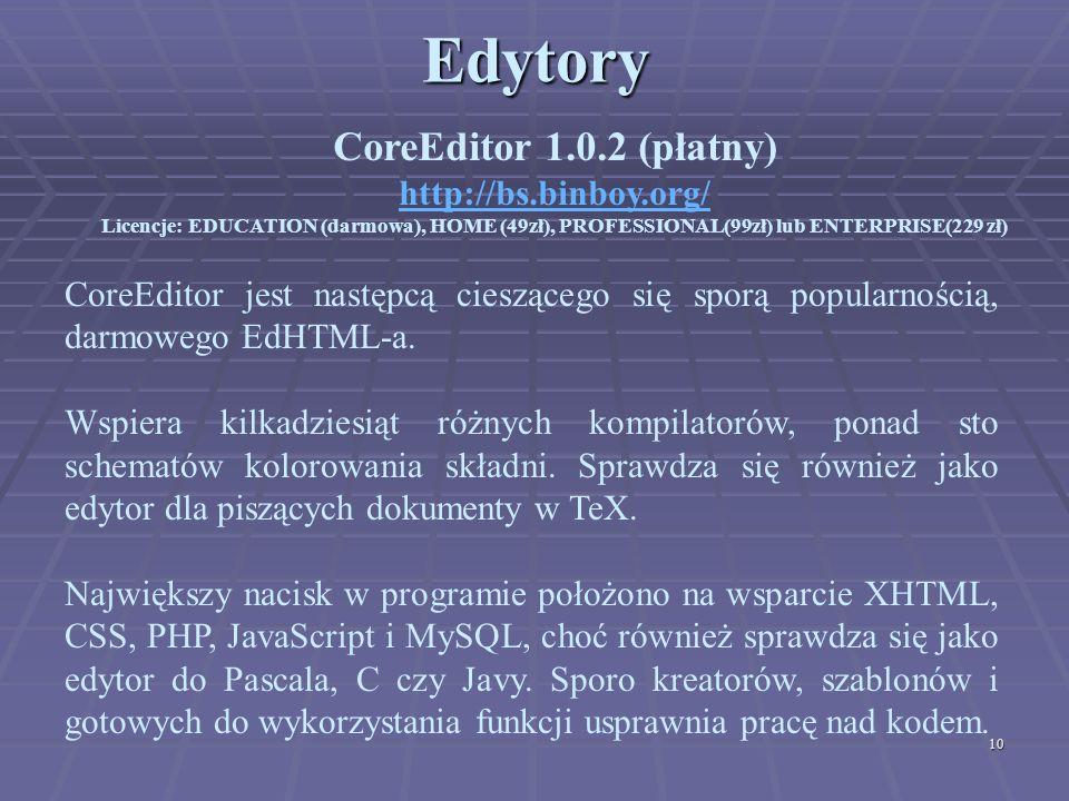10Edytory CoreEditor 1.0.2 (płatny) http://bs.binboy.org/ Licencje: EDUCATION (darmowa), HOME (49zł), PROFESSIONAL(99zł) lub ENTERPRISE(229 zł) CoreEd