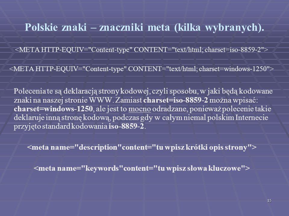 15 Polskie znaki – znaczniki meta (kilka wybranych). Polecenia te są deklaracją strony kodowej, czyli sposobu, w jaki będą kodowane znaki na naszej st