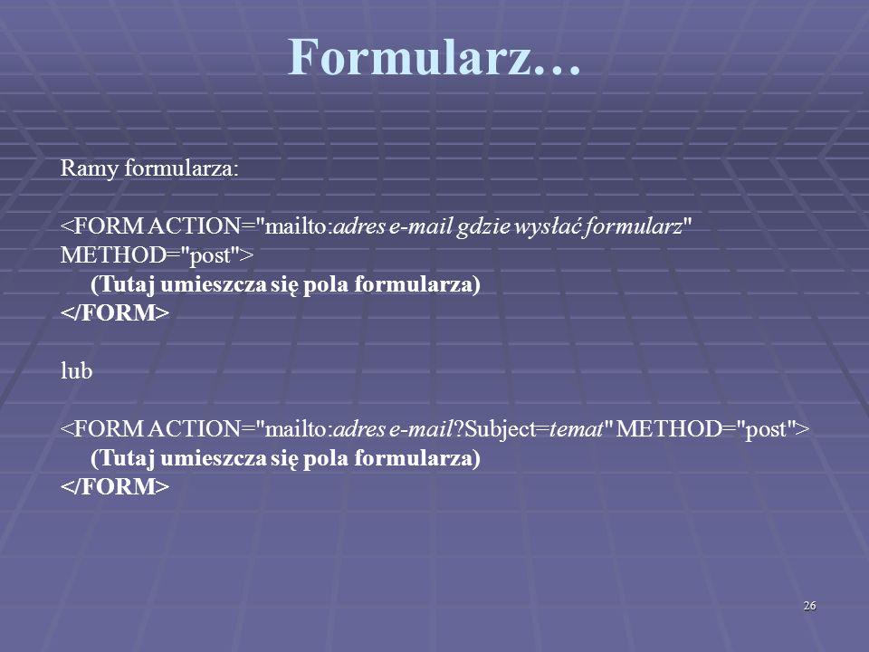 26 Formularz… Ramy formularza: (Tutaj umieszcza się pola formularza) lub (Tutaj umieszcza się pola formularza)