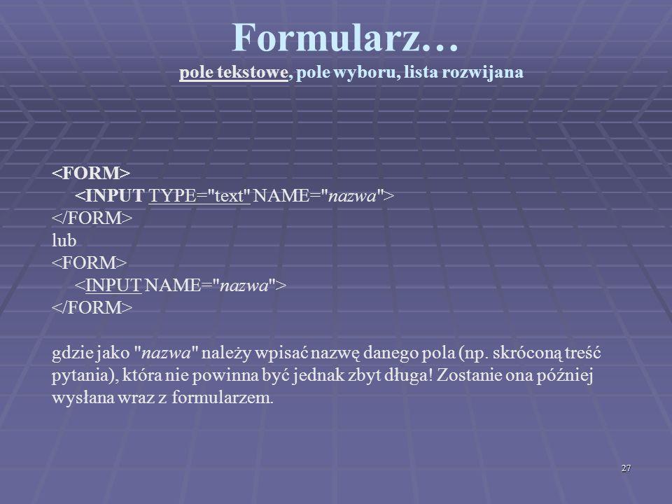 27 Formularz… pole tekstowe, pole wyboru, lista rozwijana lub gdzie jako