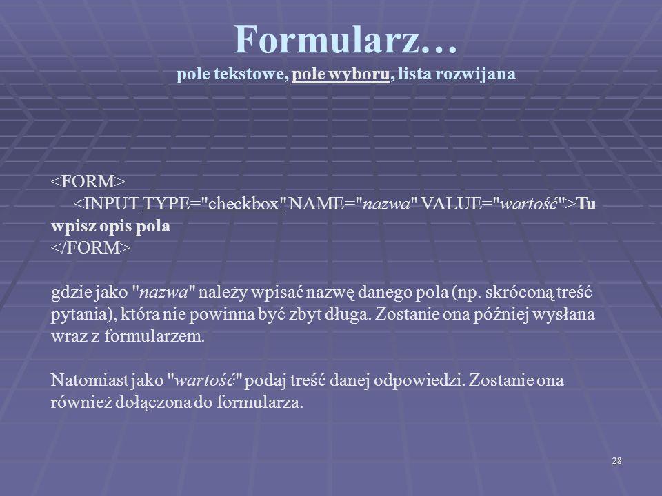 28 Formularz… pole tekstowe, pole wyboru, lista rozwijana Tu wpisz opis pola gdzie jako