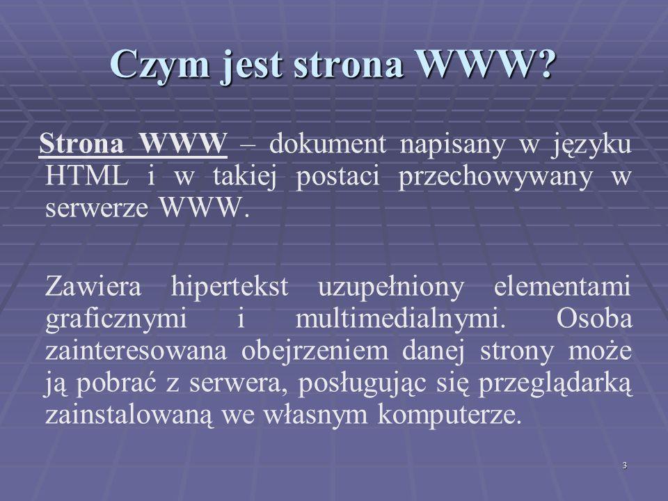 3 Czym jest strona WWW? Strona WWW – dokument napisany w języku HTML i w takiej postaci przechowywany w serwerze WWW. Zawiera hipertekst uzupełniony e