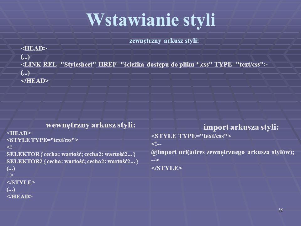 36 Wstawianie styli wewnętrzny arkusz styli: (...) zewnętrzny arkusz styli: (...) (...) import arkusza styli: